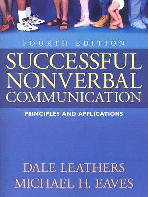 Successful Nonverbal Communication By Leathers, Dale G./ Eaves, Michael Howard